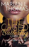 The Caged Butterfly by Marian L. Thomas
