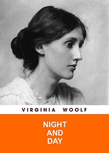 NIGHT AND DAY by Virginia Woolf author of The Voyage Out; Night and Day; Jacob's Room; Mrs. Dalloway; To the Lighthouse; Orlando; The Waves; The Years and Between the Acts) (Annotated)
