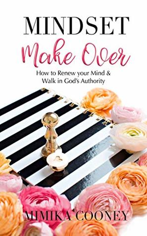 Mindset Make Over: How to Renew your Mind and Walk in God's Authority