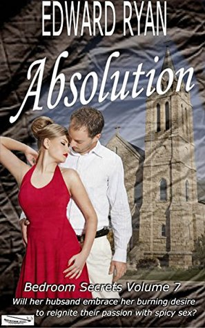 Absolution: Will her husband embrace her burning desire to reignite their passion with spicy sex? (Bedroom Secrets Book 7)