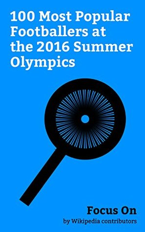 Focus On: 100 Most Popular Footballers at the 2016 Summer Olympics: Neymar, Son Heung-min, Hope Solo, Carli Lloyd, Joel Castro Pereira, Giovanni Simeone, ... Asano, Marta (footballer), Marquinhos, etc.