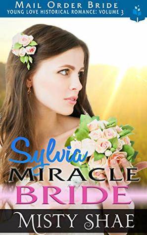 Sylvia: Miracle Bride (Young Love Historical Romance: Volume 3 #6)