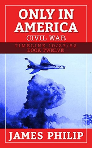 Only In America: Civil War (Timeline 10/27/62 Book 12)