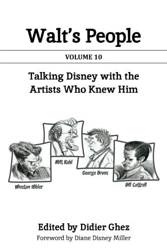 Walt's People: Talking Disney with the Artists Who Knew Him (Volume 10)