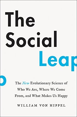 The New Evolutionary Science of Who We Are, Where We Come From, and What Makes Us Happy  - William Von Hippel