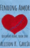 Finding Amor (Buscando Home, #1)