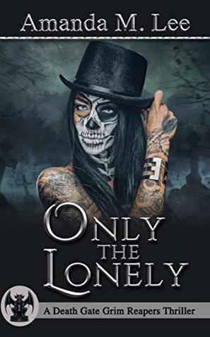 Only The Lonely (A Death Gate Grim Reapers Thriller, #1)