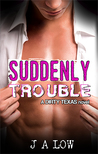 Suddenly Trouble (Dirty Texas, #4)