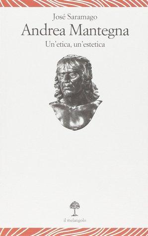 Andrea Mantegna: Un'etica, un'estetica
