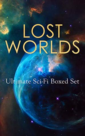 LOST WORLDS: Ultimate Sci-Fi Boxed Set: Journey to the Center of the Earth, The Shape of Things to Come, The Mysterious Island, The Coming Race, King Solomon's ... The Lost Continent, Three Go Back…