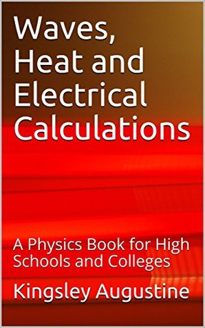 Waves, Heat and Electrical Calculations: A Physics Book for High Schools and Colleges