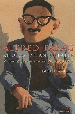 Alfred Farag and Egyptian Theater: The Poetics of Disguise, With Four Short Plays and a Monologue (Modern Middle East Literature in Translation Series)