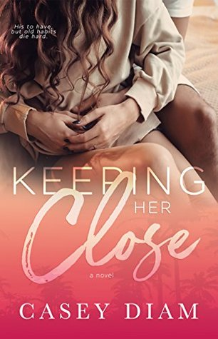 Keeping Her Close: A Slow Burn Standalone