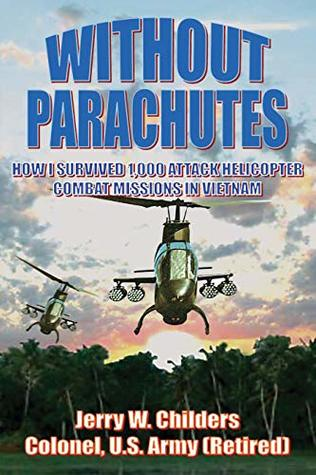 Without Parachutes: How I Survived 1,000 Attack Helicopter Combat Missions in Vietnam