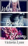 When Beauty Blooms by Victoria Lynn