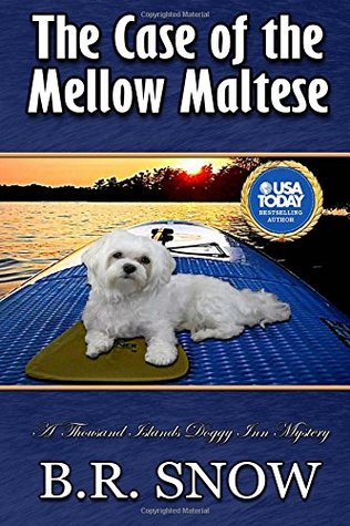 The Case of the Mellow Maltese (The Thousand Islands Doggy Inn Mysteries) (Volume 13)