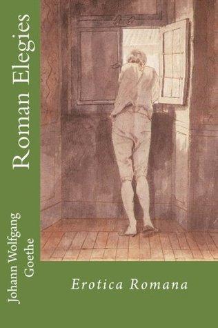 Roman Elegies: Erotica Romana