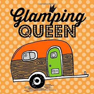 Glamping Queen: An RV Camper Travel Journal for a Diary of Your Road Trips with Bright Orange and Lime Green Cover