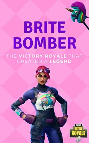 Brite Bomber: The Victory Royale That Created A Legend: (A Fortnite Book for Kids and Teens)