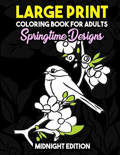 Large Print Coloring Book for Adults: Springtime Designs Midnight Edition: Easy, Creative and Simple Spring Designs with Flowers, Birds and More to ... and Stay Zen Black Background Coloring Pages