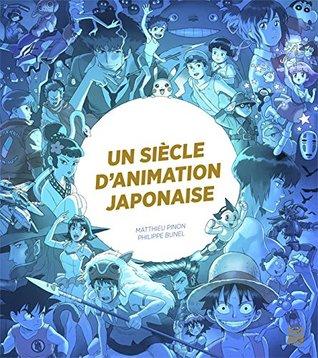 Un siècle d'animation japonaise by Matthieu Pinon
