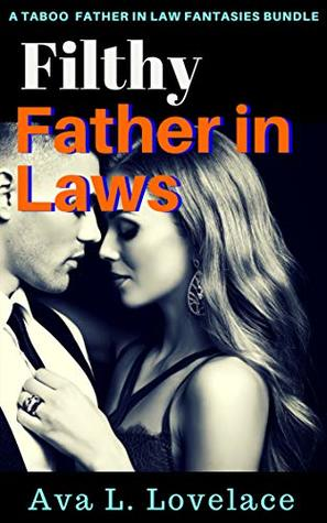 Filthy Father in Laws: A Taboo Father In Law Fantasies Bundle