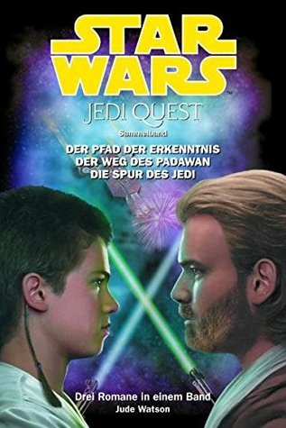 Star Wars: Jedi Quest, Sammelband 01 : Der Pfad der Erkenntnis, der Weg des Padawan, die Spur der Jedi