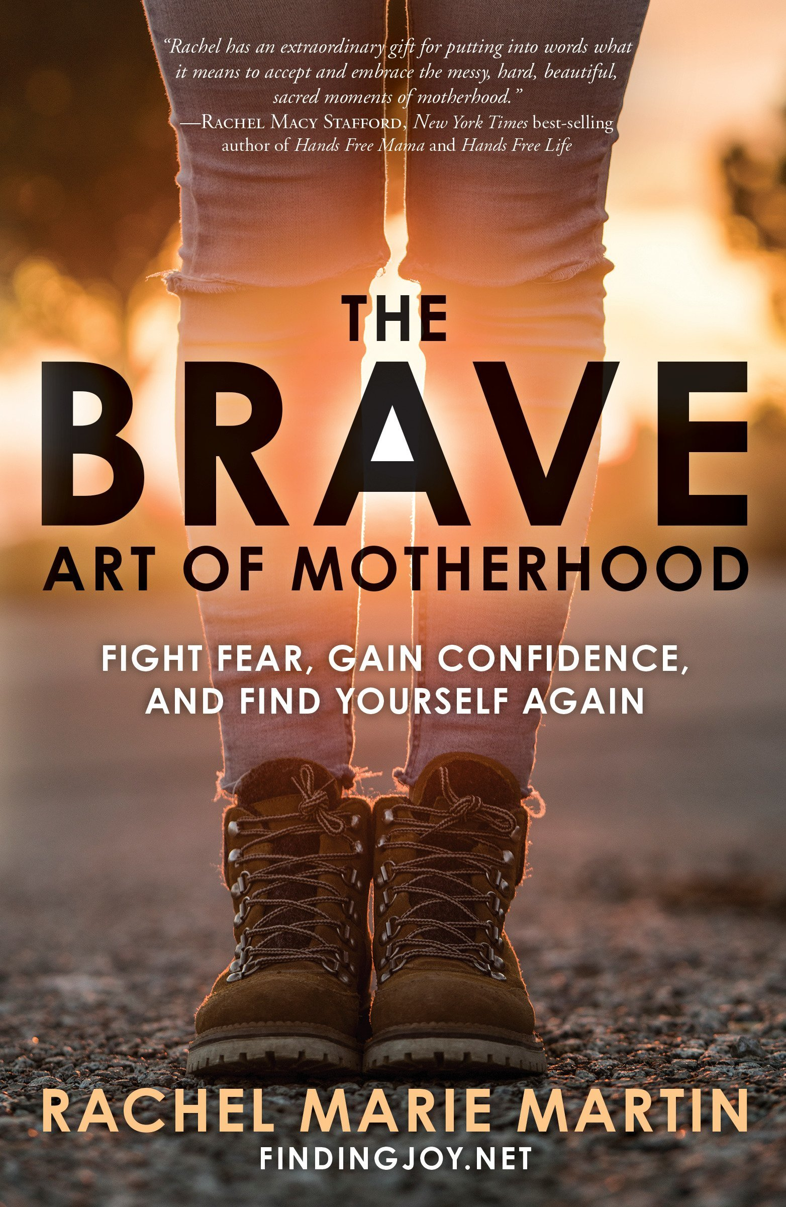The Brave Art of Motherhood: Fight Fear, Gain Confidence, and Find Yourself Again
