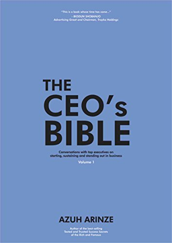 The CEO's Bible: Conversations with top executives on starting, sustaining and standing out in business