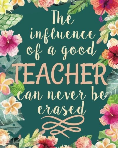 The influence of a good teacher can never be erased: Teacher quote notebook gift Lined Composition Notebook,Teacher Appreciation gift notebook for ... gift book Inspirational notebook Series