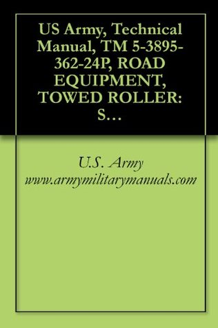 US Army, Technical Manual, TM 5-3895-362-24P, ROAD EQUIPMENT, TOWED ROLLER: SMOOTH DRUM, VIBRATORY, AIR MOBILE, SINGLE DRUM, RUMBLER SM54A, (NSN 3895-01-193-4078), military manuals