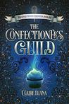 The Confectioner's Guild (The Confectioner Chronicles, #1)