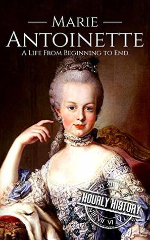 Marie Antoinette: A Life From Beginning to End