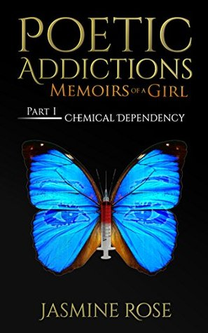 Poetic Addictions: Memoirs of a Girl: Part 1 (Part 1: Chemical Dependency)
