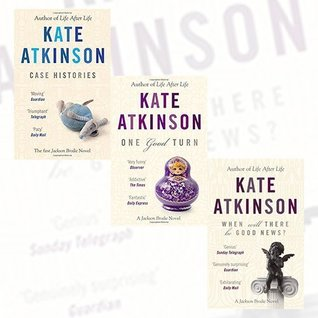 Kate Atkinson Collection Jackson Brodie Series 3 Books Set (When Will There Be Good News?:, One Good Turn: (Jackson Brodie), Case Histories: