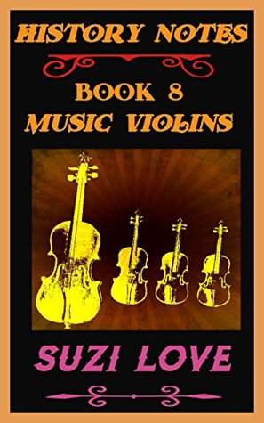 Music Violins: History Notes Book 8 (History Notes Non-Fiction)