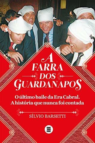 A farra dos guardanapos: o último baile da era Cabral: A história que nunca foi contada
