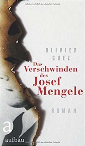Das Verschwinden des Josef Mengele by Olivier Guez