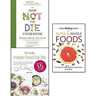 how not to die cookbook, hidden healing powers of super & whole foods and healthy medic food for life 3 books collection set - 100+ recipes to help prevent and reverse disease
