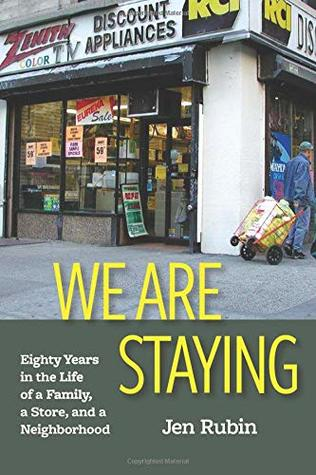 We Are Staying: Eighty Years in the Life of a Family, a Store, and a Neighborhood