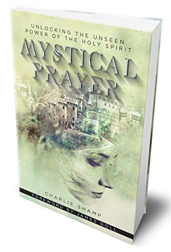 Mystical Prayer: Unlocking the Unseen Power of the Holy Spirit