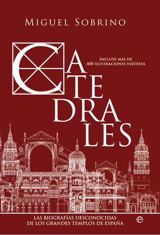 Catedrales: Las biografías desconocidas de los grandes templos de España