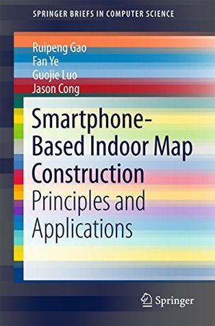 Smartphone-Based Indoor Map Construction: Principles and Applications