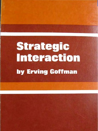 Strategic Interaction By Erving Goffman