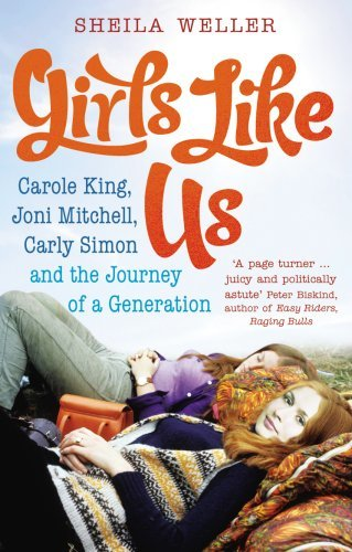 [Girls Like Us: Carole King, Joni Mitchell, Carly Simon - and the Journey of a Generation] (By: Sheila Weller) [published: April, 2009]