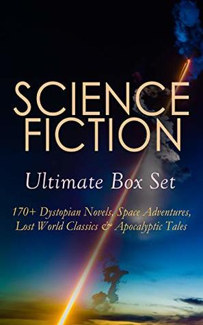 Science Fiction Ultimate Box Set: 170+ Dystopian Novels, Space Adventures, Lost World Classics & Apocalyptic Tales: The Time Machine, The War of the Worlds, ... Brave New World, Herland, Looking Backward…