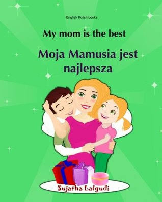 English Polish books: My mom is the best. Moja Mamusia jest najlepsza: Bilingual , Children's English-Polish Picture book (Bilingual ... Polish books for children) (Volume 5)