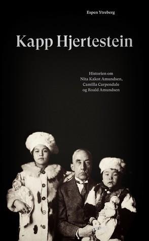 Kapp Hjertestein: Historien om Nita Kakot Amundsen, Camilla Carpendale og Roald Amundsen