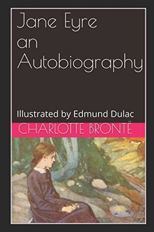 Jane Eyre an Autobiography: Illustrated by Edmund Dulac