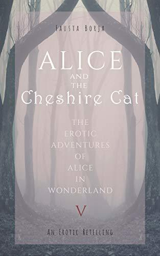 Alice and the Cheshire Cat: An Erotic Retelling (Erotic Adventures of Alice in Wonderland Book 5)